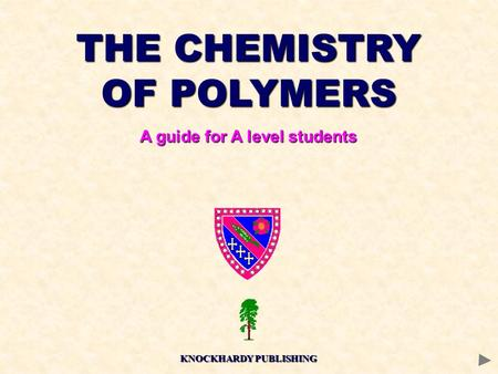THE CHEMISTRY OF POLYMERS A guide for A level students KNOCKHARDY PUBLISHING.