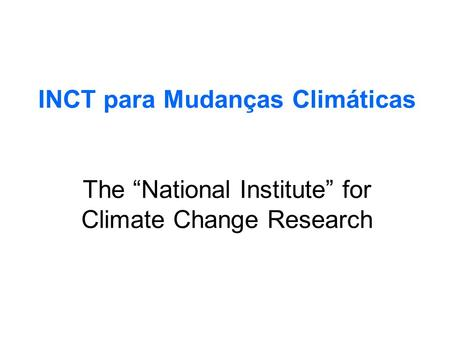 "INCT para Mudanças Climáticas The ""National Institute"" for Climate Change Research."