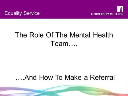 Equality Service The Role Of The Mental Health Team…. ….And How To Make a Referral.