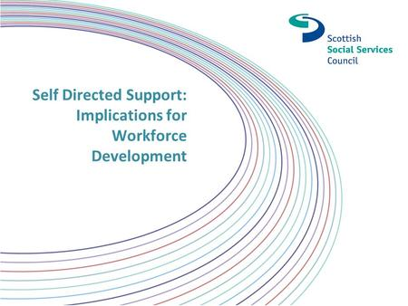 Self Directed Support: Implications for Workforce Development.