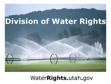 Division of Water Rights WaterRights.utah.gov. Proof of Beneficial Use of Water (proof) Frank Quintana, P.E. Thursday, April 25 th, 2013.