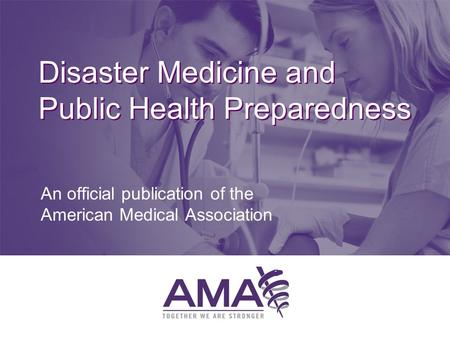 Disaster Medicine and Public Health Preparedness An official publication of the American Medical Association.