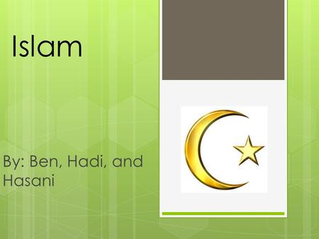 Islam By: Ben, Hadi, and Hasani. Important Facts  Founded ca. 622 CE  Two forms: Sunni/Shia  5 pillars – foundation of Muslim life  Found extensively.