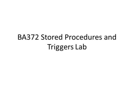 BA372 Stored Procedures and Triggers Lab. What needs to be done to change a customer's credit limit? Who am I? May I? Do it Log it Display A database.