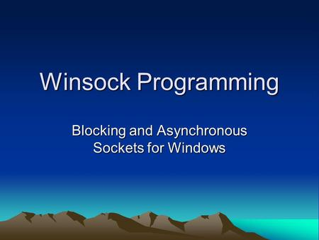 Winsock Programming Blocking and Asynchronous Sockets for Windows.