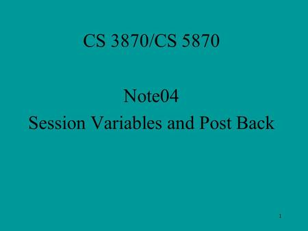 1 CS 3870/CS 5870 Note04 Session Variables and Post Back.