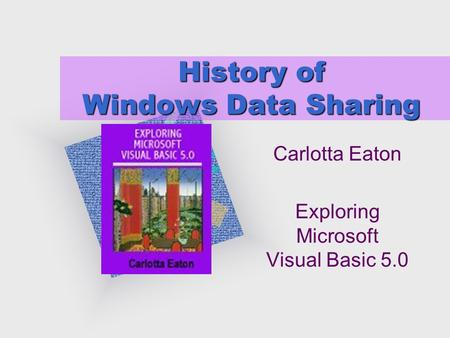 History of Windows Data Sharing Carlotta Eaton Exploring Microsoft Visual Basic 5.0 To insert your company logo on this slide From the Insert Menu Select.