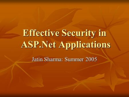 Effective Security in ASP.Net Applications Jatin Sharma: Summer 2005.