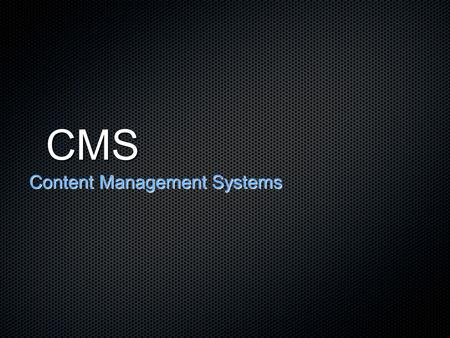 CMS Content Management Systems. What is a CMS? Creation and management system for websites Wikipedia.org definition: A content management system (CMS)