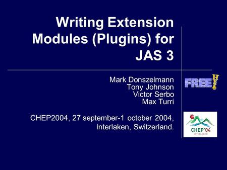 Writing Extension Modules (Plugins) for JAS 3 Mark Donszelmann Tony Johnson Victor Serbo Max Turri CHEP2004, 27 september-1 october 2004, Interlaken, Switzerland.