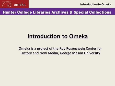Introduction to Omeka. What is Omeka? - An Open Source web publishing platform - Used by libraries, archives, museums, and scholars through a set of commonly.