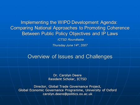 Implementing the WIPO Development Agenda: Comparing National Approaches to Promoting Coherence Between Public Policy Objectives and IP Laws ICTSD Roundtable.