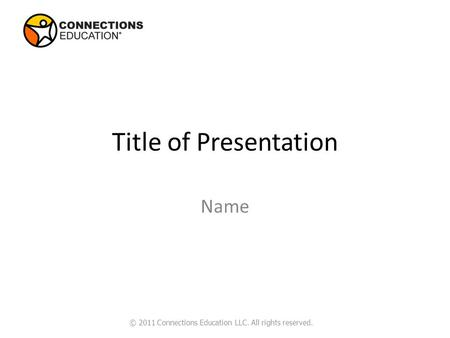 Title of Presentation Name © 2011 Connections Education LLC. All rights reserved.