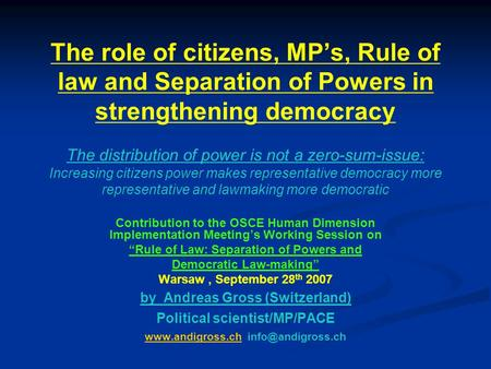 The role of citizens, MP's, Rule of law and Separation of Powers in strengthening democracy The distribution of power is not a zero-sum-issue: Increasing.