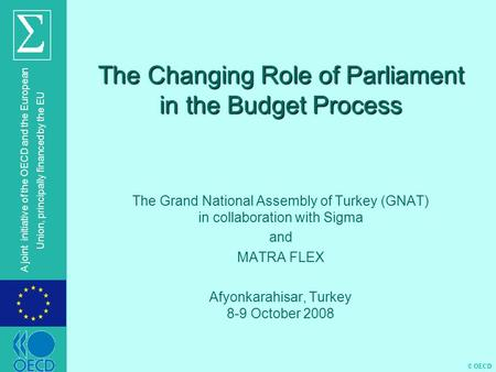 © OECD A joint initiative of the OECD and the European Union, principally financed by the EU The Changing Role of Parliament in the Budget Process The.