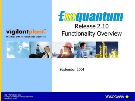 Copyright © Yokogawa Electric Corporation Release 2.10 Functionality Overview September 2004.