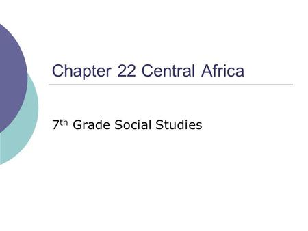 Chapter 22 Central Africa 7 th Grade Social Studies.