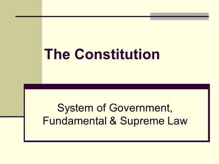 The Constitution System of Government, Fundamental & Supreme Law.