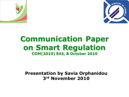 Communication Paper on Smart Regulation COM(2010) 543, 8 October 2010 Presentation by Savia Orphanidou 3 rd November 2010.