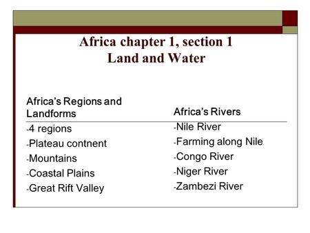 Africa chapter 1, section 1 Land and Water Africa's Regions and Landforms - 4 regions - Plateau contnent - Mountains - Coastal Plains - Great Rift Valley.