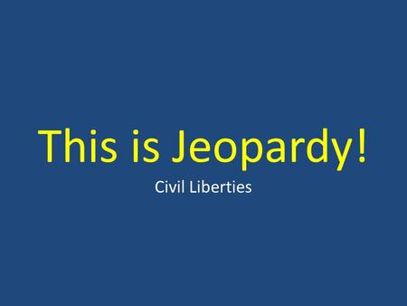 This is Jeopardy! Civil Liberties. 200 400 200 400 600 800 1000 The Unalienable Rights Freedom of Assembly and Petition Freedom of Religion Freedom of.