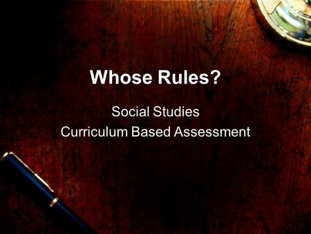 Whose Rules? Social Studies Curriculum Based Assessment.