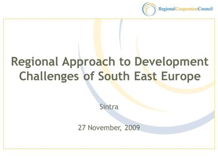 Sintra 27 November, 2009 Regional Approach to Development Challenges of South East Europe.