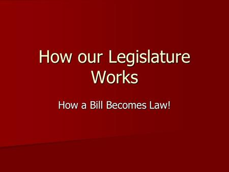 How our Legislature Works How a Bill Becomes Law!.