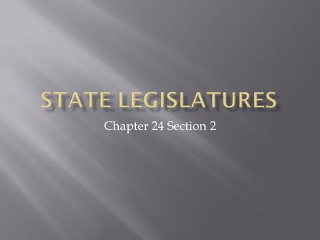 Chapter 24 Section 2.  Legislature is the lawmaking branch of State gov.  The heart of the democratic gov.  Legislature is responsible for translating.