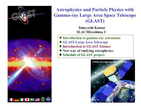 Introduction to gamma-ray astronomy GLAST-Large Area Telescope Introduction to GLAST Science New way of studying astrophysics Schedule of GLAST project.