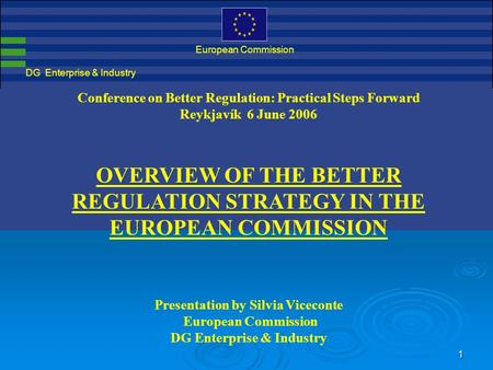 1 DG Enterprise & Industry European Commission Conference on Better Regulation: Practical Steps Forward Reykjavík 6 June 2006 OVERVIEW OF THE BETTER REGULATION.