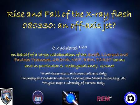 Rise and Fall of the X-ray flash 080330: an off-axis jet? C.Guidorzi 1,2,3 on behalf of a large collaboration of the Swift, Liverpool and Faulkes Telescopes,