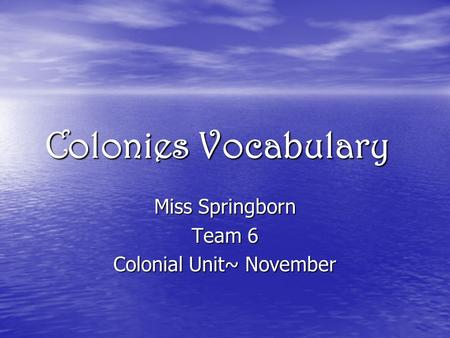 Colonies Vocabulary Miss Springborn Team 6 Colonial Unit~ November.