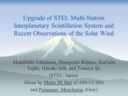 Upgrade of STEL Multi-Station Interplanetary Scintillation System and Recent Observations of the Solar Wind Munetoshi Tokumaru, Masayoshi Kojima, Ken '