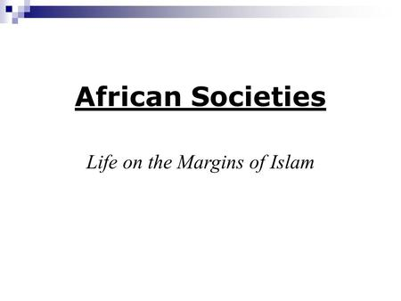 Life on the Margins of Islam African Societies. Diverse Land: 10s of geographies 100s of tribes 100s of languages →political unity rare.