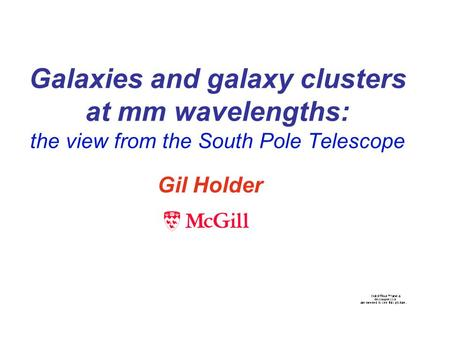 Galaxies and galaxy clusters at mm wavelengths: the view from the South Pole Telescope Gil Holder.
