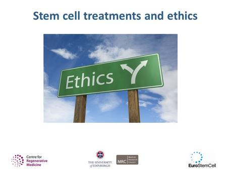 Stem cell treatments and ethics. What we're going to do today 1.Look at some situations where new stem cell treatments might be used 2.Think about different.