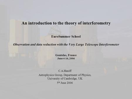 An introduction to the theory of interferometry EuroSummer School Observation and data reduction with the Very Large Telescope Interferometer Goutelas,