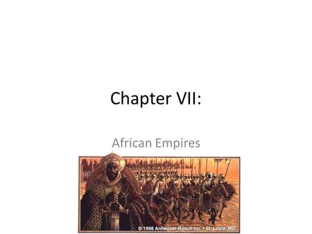 Chapter VII: African Empires. Geography Geographic Zones: Niger River= all of the west African kingdoms were located along the Niger, including Timbuktu.