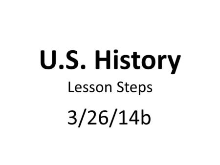 U.S. History Lesson Steps 3/26/14b. Complete USA Test Prep. Warm-up & Complete Standard 13-1 Review.