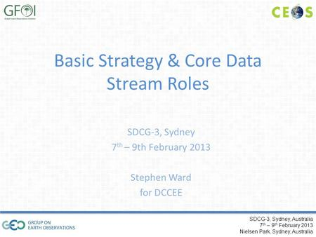 SDCG-3, Sydney, Australia 7 th – 9 th February 2013 Nielsen Park, Sydney, Australia Basic Strategy & Core Data Stream Roles SDCG-3, Sydney 7 th – 9th February.