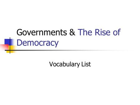 Governments & The Rise of Democracy Vocabulary List.