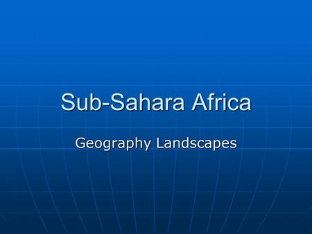 Sub-Sahara Africa Geography Landscapes © 2010 TESCCC 6 th Grade Social Studies, Unit 5, Lesson 1 Africa.