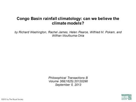 Congo Basin rainfall climatology: can we believe the climate models? by Richard Washington, Rachel James, Helen Pearce, Wilfried M. Pokam, and Wilfran.