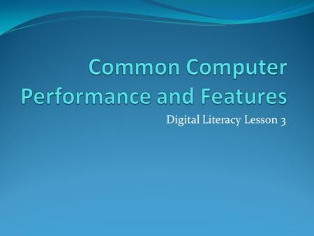 Digital Literacy Lesson 3. The Role of Memory A computer stores data in the memory when a task is performed. Data is stored in the form of 0s and 1s.
