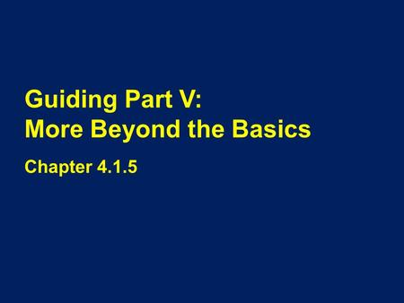 Guiding Part V: More Beyond the Basics Chapter 4.1.5.