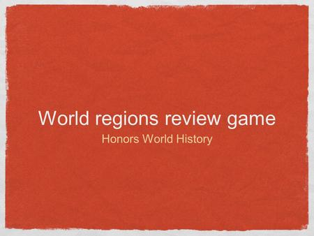 World regions review game Honors World History. Question 1 This world region is where the Mali, Songhai, and Ghana Empires were located.