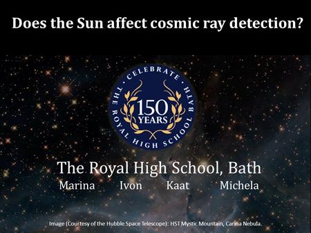 The Royal High School, Bath Marina Ivon Kaat Michela Image (Courtesy of the Hubble Space Telescope): HST Mystic Mountain, Carina Nebula. Does the Sun affect.