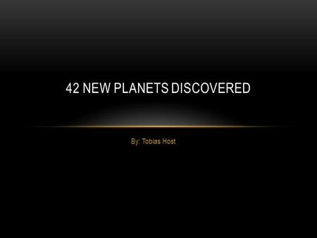 By: Tobias Host 42 NEW PLANETS DISCOVERED. WHAT'S IT ALL ABOUT Astronomers found 42 new planets. One of the planets was as big as Jupiter - it could hold.