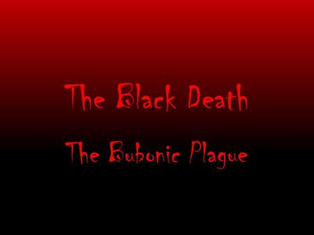 The Black Death The Bubonic Plague. The Black Death The Bubonic Plague (or Black Death) ravaged the European countryside beginning in the 14 th century.